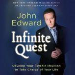Infinite Quest Develop Your Psychic Intuition to Take Charge of Your Life, John Edward