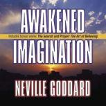 Awakened Imagination Includes The Search and Prayer, Neville Goddard