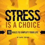 Stress is a Choice 10 Rules To Simplify Your Life, David Zerfoss