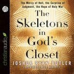 The Skeletons in God's Closet The Mercy of Hell, the Surprise of Judgment, the Hope of Holy War, Joshua Ryan Butler