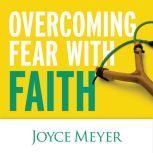 Overcoming Fear with Faith, Joyce Meyer