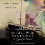 The Girl Who Came Home A Novel of the Titanic, Hazel Gaynor