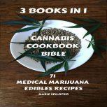 Cannabis Cookbook Bible 3 BOOKS IN 1 - 71 Medical Marijuana Edibles Recipes, Marie Spilotro