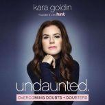 Undaunted Overcoming Doubts and Doubters, Kara Goldin