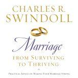 Marriage: From Surviving to Thriving Practical Advice on Making Your Marriage Strong, Charles R. Swindoll