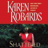 Shattered, Karen Robards