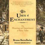 The Uses of Enchantment The Meaning and Importance of Fairy Tales, Bruno Bettelheim