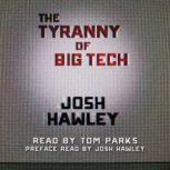 Tyranny of Big Tech, The, Josh Hawley