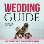 Wedding Guide Bundle: 3 in 1 Bundle, Wedding Checklist, Practical Wedding, and Wedding Etiquette, Ashlie Gilbret
