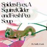 Spiders Eyes, A Squirrel Glider  and Fresh Pea Soup, Sally Cook