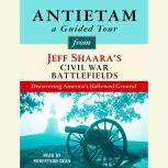 Antietam: A Guided Tour from Jeff Shaara's Civil War Battlefields What happened, why it matters, and what to see, Jeff Shaara