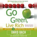 Go Green, Live Rich 50 Simple Ways to Save the Earth and Get Rich Trying, David Bach