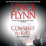 Consent to Kill A Thriller, Vince Flynn