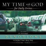 My Time with God for Daily Drives Audio Devotional: Vol. 3 20 Personal Devotions to Refuel Your Busy Day, Thomas Nelson