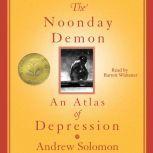 The Noonday Demon An Atlas Of Depression, Andrew Solomon