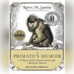 A Primate's Memoir A Neuroscientist's Unconventional Life Among the Baboons, Robert M. Sapolsky