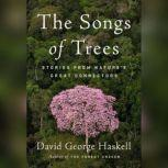 The Songs of Trees Stories from Nature's Great Connectors, David George Haskell