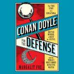 Conan Doyle for the Defense The True Story of a Sensational British Murder, a Quest for Justice, and the  World's Most Famous Detective Writer, Margalit Fox