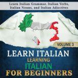 Learn Italian: Learning Italian for Beginners, 3 Learn Italian Grammar, Italian Verbs, Italian Nouns, and Italian Adjectives, Language Academy