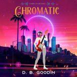 Chromatic A Cyberpunk Exploration into Humanity's Future Culture War, D. B. Goodin