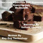 Chocolate Addiction Self Hypnosis Hypnotherapy Meditation, Key Guy Technology