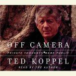 Off Camera Private Thoughts Made Public, Ted Koppel