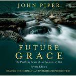 Future Grace, Revised Edition The Purifying Power of the Promises of God, John Piper