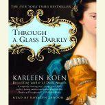 Through a Glass Darkly, Karleen Koen