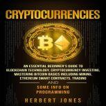 Cryptocurrencies An Essential Beginner's Guide to Blockchain Technology, Cryptocurrency Investing, Mastering Bitcoin Basics Including Mining, Ethereum, Trading and Some Info on Programming, Herbert Jones