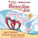 Chicken Soup for the Soul: Happily Ever After 101 Fun and Heartwarming Stories about Finding and Enjoying Your Mate, Jack Canfield