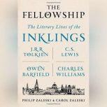 The Fellowship The Literary LIves of the Inklings: J.R.R. Tolkien, C.S. Lewis, Owen Barfield, Charles Williams, Philip Zaleski