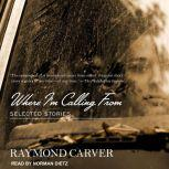 Where I'm Calling From Selected Stories, Raymond Carver