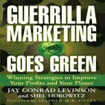 Guerrilla Marketing Goes Green Winning Strategies to Improve Your Profits and Your Planet, Jay Conrad Levinson