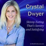 Skinny Eating That's Savory and Satisfying, Crystal Dwyer