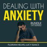 Dealing with Anxiety Bundle: 2 in 1 Bundle, Stop Anxiety and End Anxiety, Florian Helms and Lucy Isaacs