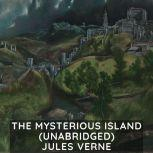 The Mysterious Island  (Unabridged), Jules Verne