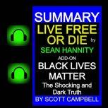 Summary: Live Free or Die: Sean Hannity: Add-on: Black Lives Matter: The Shocking and Dark Truth, Scott Campbell