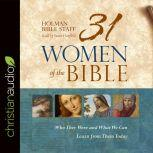 31 Women of the Bible Who They Were and What We Can Learn from Them Today, Holman Bible Staff