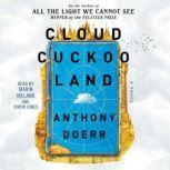 Cloud Cuckoo Land A Novel, Anthony Doerr