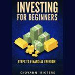 Investing for Beginners Steps to financial freedom, Giovanni Rigters