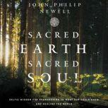 Sacred Earth, Sacred Soul Celtic Wisdom for Reawakening to What Our Souls Know and Healing the World, John Philip Newell