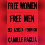 Free Women, Free Men Sex, Gender, Feminism, Camille Paglia