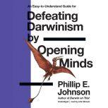 Defeating Darwinism by Opening Minds, Phillip E. Johnson