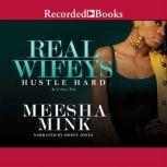 Real Wifeys  Hustle Hard, An Urban Tale, Meesha Mink