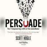 Persuade The 7 Empowering Laws of the SalesMaker, Scott Hogle
