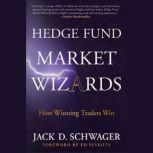 Hedge Fund Market Wizards How Winning Traders Win, Jack D. Schwager