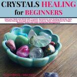 Crystals Healing for Beginners Heal your Body and Mind with Crystals, Gemstones and Healing Minerals, Gain Positive Energy, Strength and Wellness, Chakras, Reiki, Mindfulness for Anger, Anxiety, Stress and other Symptoms Management, Desy Corwell and Mike Patts