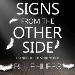 Signs from the Other Side Opening to the Spirit World, Bill Philipps