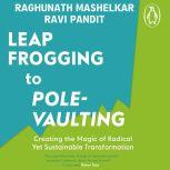 From Leapfrogging to Pole-Vaulting, R.A. Mashelkar