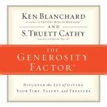 The Generosity Factor Discover the Joy of Giving Your Time, Talent, and Treasure, Ken Blanchard